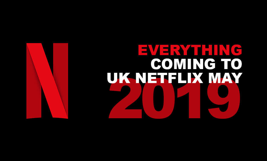 Everything that is coming to UK Netflix in May 2019