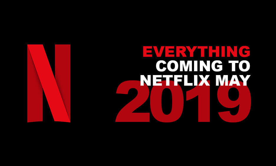 Everything that is coming to Netflix in May 2019